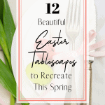 Place setting for spring/Easter meal with text reading 12 beautiful Easter tablescapes to recreate this spring