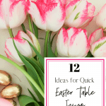Bouquet of tulips tied with ribbon with gold wrapped chocolate Easter candy with text reading 12 ideas for quick easter table inspo