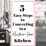 Kitchen counter with blender with text that reads 5 easy steps to converting to a gluten-free kitchen