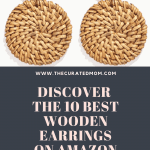 Woven rattan earrings with text reading www.thecuratedmom, discover the 10 best wooden earrings on amazon including rattan, raffia, wicker, and woven wood earrings