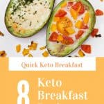 Avocados with fried eggs cooked inside with text reading Quick Keto Breakfast 8 Keto Breakfast Recipes