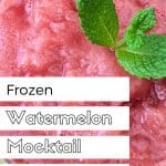 Frozen pink drink with mint sprig garnish and text reading Frozen Watermelon Mocktail Recipe