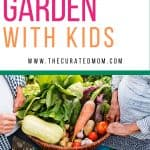 basket of fresh vegetables with text reading how to garden with kids www.thecuratedmom.com