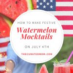 grid of four pics: watermelon, American flag, sparklers, and pink drink with watermelon slice with text reading How to Make Festive Watermelon Mocktails on July 4th