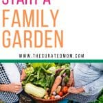 basket of fresh vegetables with text reading how to start a family garden www.thecuratedmom.com