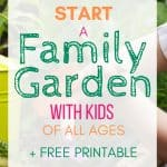 child gardening in background with text overlay reading How to Start a Family Garden with Kids of All Ages + free printable www.thecuratedmom.com