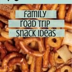 Chex mix with text reading 10 Yummy Recipes: Family Road Trip Snack Ideas
