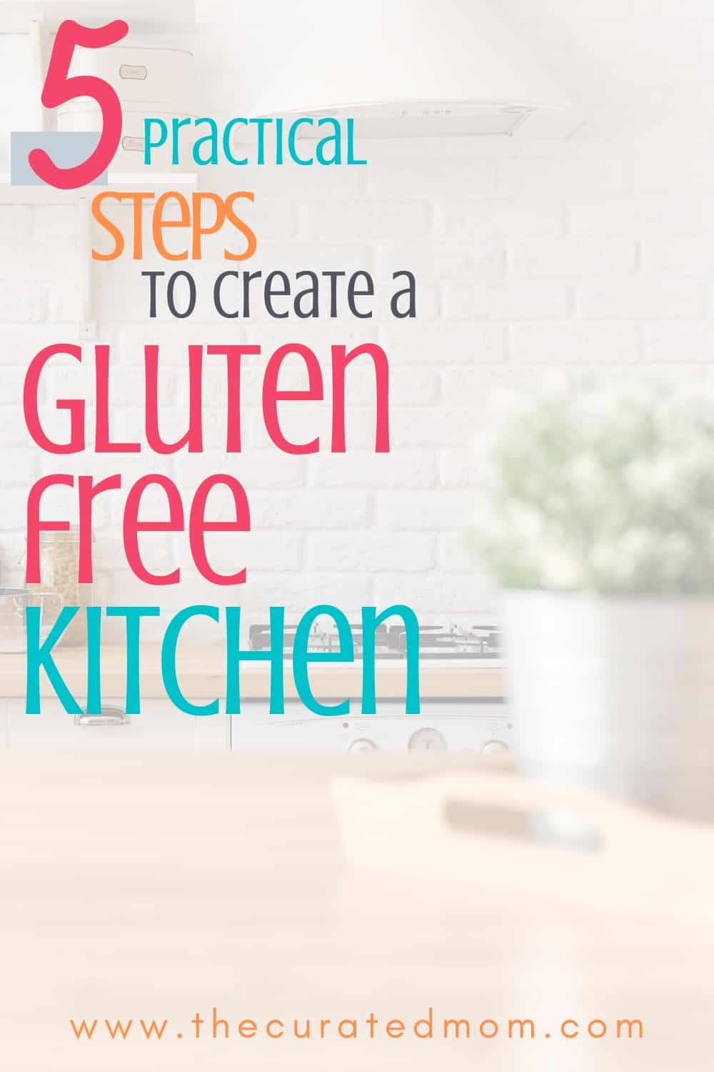 Kitchen with text reading 5 Practical Steps to Create a Gluten Free Kitchen Today