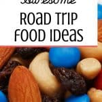 Trail mix with text reading Awesome Road Trip Food Ideas