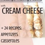 Crepes filled with cream cheese and text reading Freezing, Thawing and Baking with Cream Cheese + 24 Recipes