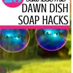 Outdoors with soap bubbles floating and text reading 25 Awesome Dawn Dish Soap Hacks